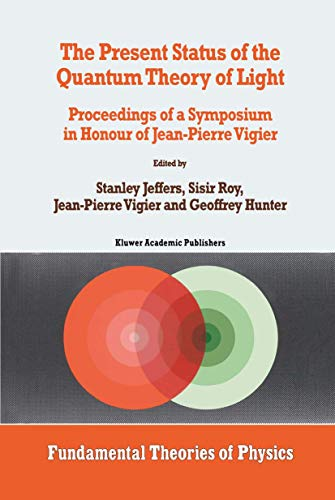 The Present Status of the Quantum Theory of Light: Proceedings of a Symposium in Honour of ...