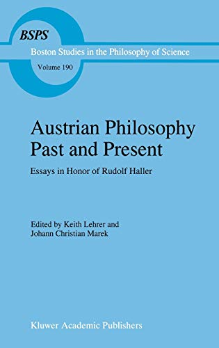 Austrian Philosophy Past and Present: Essays in Honor of Rudolf Haller (Boston Studies in the ...