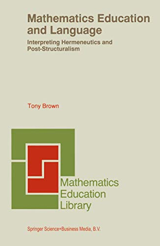 Mathematics Education and Language: Interpreting Hermeneutics and Post-Structuralism (Mathematics Education Library) (9780792345541) by Brown, Tony