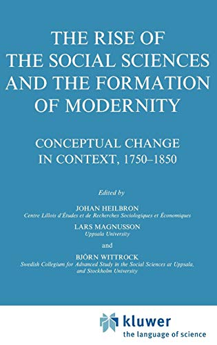 9780792345893: The Rise of the Social Sciences and the Formation of Modernity: Conceptual Change in Context, 1750–1850 (Sociology of the Sciences Yearbook)