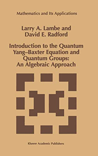 9780792347217: Introduction to the Quantum Yang-Baxter Equation and Quantum Groups: An Algebraic Approach (Mathematics and Its Applications)