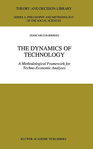 9780792347569: The Dynamics of Technology: A Methodological Framework for Techno-Economic Analyses (Theory and Decision Library A:)