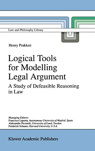 9780792347767: Logical Tools for Modelling Legal Argument: A Study of Defeasible Reasoning in Law (Law and Philosophy Library)