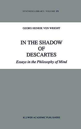 in the shadow of descartes essays in the philosophy of mind by  in the shadow of descartes essays in the philosophy of mind g h von wright