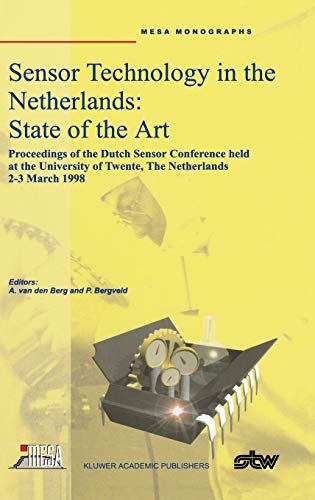 9780792350101: Sensor Technology in the Netherlands: State of the Art: Proceedings of the Dutch Sensor Conference held at the University of Twente, The Netherlands, 2–3 March 1998 (Mesa Monographs)