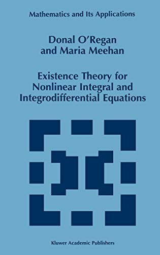 9780792350897: Existence Theory for Nonlinear Integral and Integrodifferential Equations