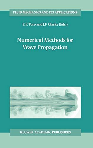 9780792351252: Numerical Methods for Wave Propagation: Selected Contributions from the Workshop held in Manchester, U.K., Containing the Harten Memorial Lecture (Fluid Mechanics and Its Applications)