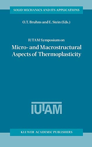 IUTAM Symposium on Micro- and Macrostructural Aspects of Thermoplasticity: Proceedings of the IUT...
