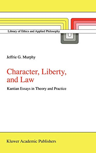 Character, Liberty and Law: Kantian Essays in Theory and Practice: J. G. Murphy