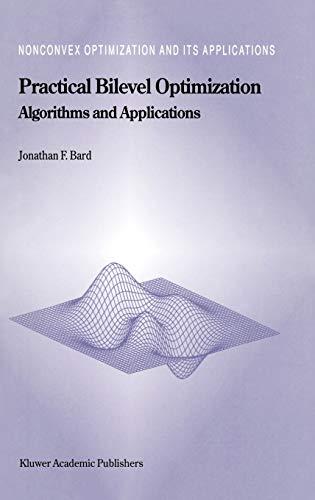 9780792354581: Practical Bilevel Optimization: Algorithms and Applications (Nonconvex Optimization and Its Applications)