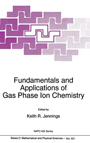 Fundamentals and Applications of Gas Phase Ion Chemistry: Proceedings of the NATO Advanced Study ...