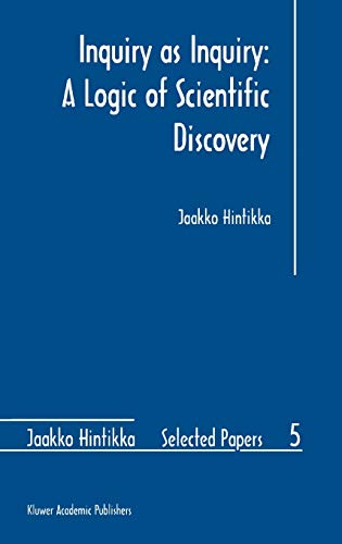9780792354772: Inquiry as Inquiry: A Logic of Scientific Discovery (Jaakko Hintikka Selected Papers)