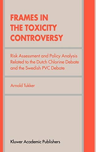 9780792355540: Frames in the Toxicity Controversy: Risk Assessment and Policy Analysis Related to the Dutch Chlorine Debate and the Swedish PVC Debate