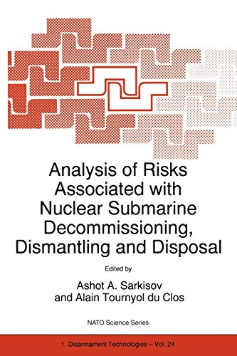 9780792355984: Analysis of Risks Associated with Nuclear Submarine Decommissioning, Dismantling and Disposal (Nato Science Partnership Subseries: 1)