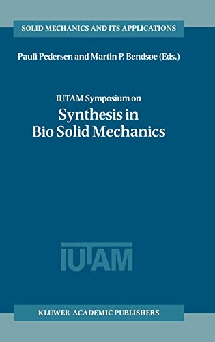 IUTAM Symposium on Synthesis in Bio Solid Mechanics: Proceedings of the IUTAM Symposium Held in ...