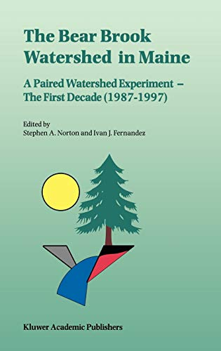 9780792356288: The Bear Brook Watershed in Maine: A Paired Watershed Experiment: The First Decade (1987–1997) (Environmental Monitoring and Assessment, 55/1)