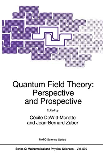9780792356738: Quantum Field Theory: Perspective and Prospective: Proceedings of the NATO Advanced Study Institute, Les Houches, France, 15-26 June 1998 (Nato Science Series C:)