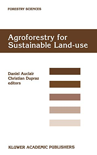 9780792357995: Agroforestry for Sustainable Land-Use Fundamental Research and Modelling with Emphasis on Temperate and Mediterranean Applications: Selected papers ... France, 23–29 June 1997 (Forestry Sciences)