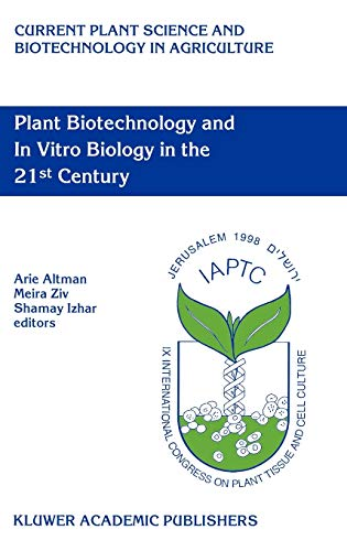 9780792358268: Plant Biotechnolgy and in Vitro Biology in the 21st Century: Proceedings of the Ixth International Congress of the International Association of Plant ... Biotechnology Jerusalem, Israel, 14-19 jun