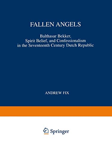 Fallen Angels: Balthasar Bekker, Spirit Belief, and Confessionalism in the Seventeenth Century Du...
