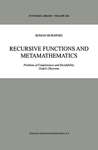 9780792359043: Recursive Functions and Metamathematics: Problems of Completeness and Decidability, Godel's Theorums