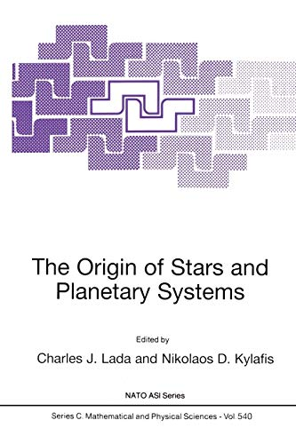 The Origin of Stars and Planetary Systems: Lada, Charles J.