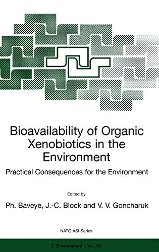 9780792359449: Bioavailability of Organic Xenobiotics in the Environment: Practical Consequences for the Environment (Nato Science Partnership Subseries: 2)