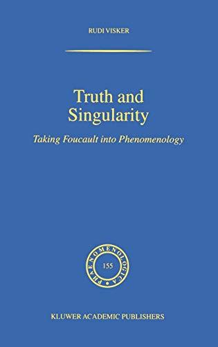 9780792359852: Truth and Singularity: Taking Foucault into Phenomenology (Phaenomenologica)