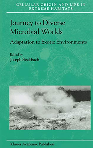 Journey to Diverse Microbial Worlds: Adaptation to Exotic Environments (Cellular Origin, Life in ...