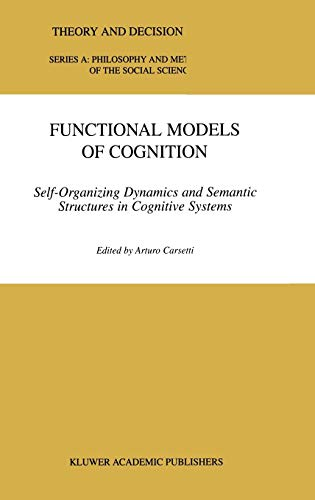 9780792360728: Functional Models of Cognition: Self-Organizing Dynamics and Semantic Structures in Cognitive Systems (THEORY AND DECISION LIBRARY: Series A}