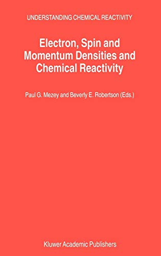 9780792360858: Electron, Spin and Momentum Densities and Chemical Reactivity (UNDERSTANDING CHEMICAL REACTIVITY Volume 21)