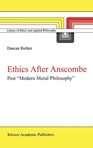 Ethics after Anscombe: Post ?Modern Moral Philosophy? (Library of Ethics and Applied Philosophy): ...