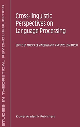 9780792361466: Cross-linguistic Perspectives on Language Processing (STUDIES IN THEORETICAL PSYCHOLINGUISTICS Volume 25)