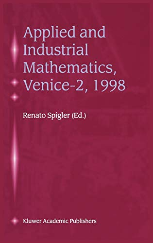 9780792361527: Applied and Industrial Mathematics, Venice-2, 1998: Selected Papers from the `Venice-2/Symposium on Applied and Industrial Mathematics' June 11-16, 1998, Venice, Italy