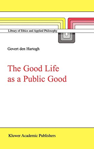 The Good Life as a Public Good (Library of Ethics & Applied Philosophy)