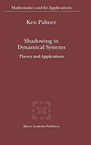 Shadowing in Dynamical Systems - Theory and Applications (MATHEMATICS AND ITS APPLICATIONS Volume ...