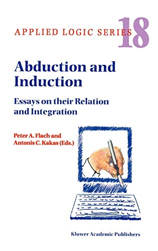 9780792362500: Abduction and Induction: Essays on their Relation and Integration (Applied Logic Series)