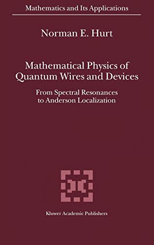 Mathematical Physics of Quantum Wires and Devices: From Spectral Resonances to Anderson ...