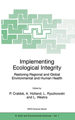 9780792363514: Implementing Ecological Integrity: Restoring Regional and Global Environmental and Human Health (Nato Science Series: IV:)