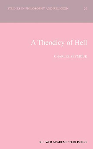 9780792363644: A Theodicy of Hell (Studies in Philosophy and Religion)