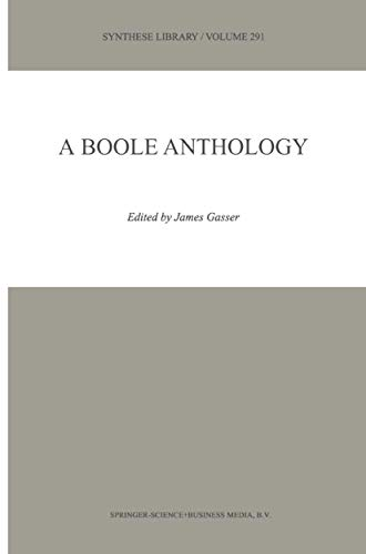 9780792363804: A Boole Anthology - Recent and Classical Studies in the Logic of George Boole (SYNTHESE LIBRARY Volume 291)