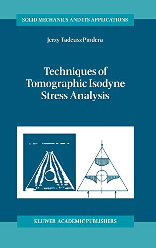 Techniques of Tomographic Isodyne Stress Analysis Solid Mechanics and Its Applications: A. Pindera