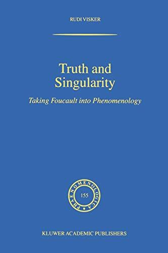 9780792363972: Truth and Singularity: Taking Foucault into Phenomenology (Phaenomenologica)