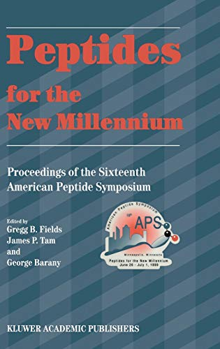 Peptides for the New Millennium: Proceedings of the 16th American Peptide Symposium (American Pep...