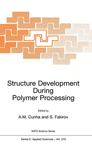Structure Development During Polymer Processing (Nato Science Series: E Applied Sciences Volume 370...