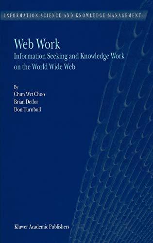Web Work: Information Seeking and Knowledge Work on the World Wide Web: Choo, Chun Wei;Detlor, ...