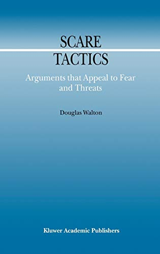 9780792365433: Scare Tactics: Arguments that Appeal to Fear and Threats (Argumentation Library)