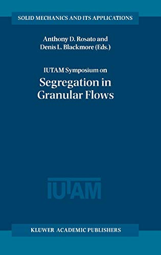 9780792365471: IUTAM Symposium on Segregation in Granular Flows: Proceedings of the IUTAM Symposium held in Cape May, NJ, U.S.A. June 5-10, 1999 (Solid Mechanics and Its Applications)