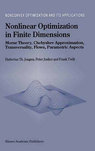9780792365617: Nonlinear Optimization in Finite Dimensions - Morse Theory, Chebyshev Approximation, Transversality, Flows, Parametric Aspects (Nonconvex Optimization and its Applications Volume 47)