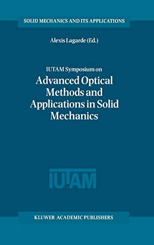 9780792366041: Iutam Symposium on Advanced Optical Methods and Applications in Solid Mechanics: Proceedings of the Iutam Symposium Held in Futuroscope, Poitiers, ... 1998 (Solid Mechanics and Its Applications)